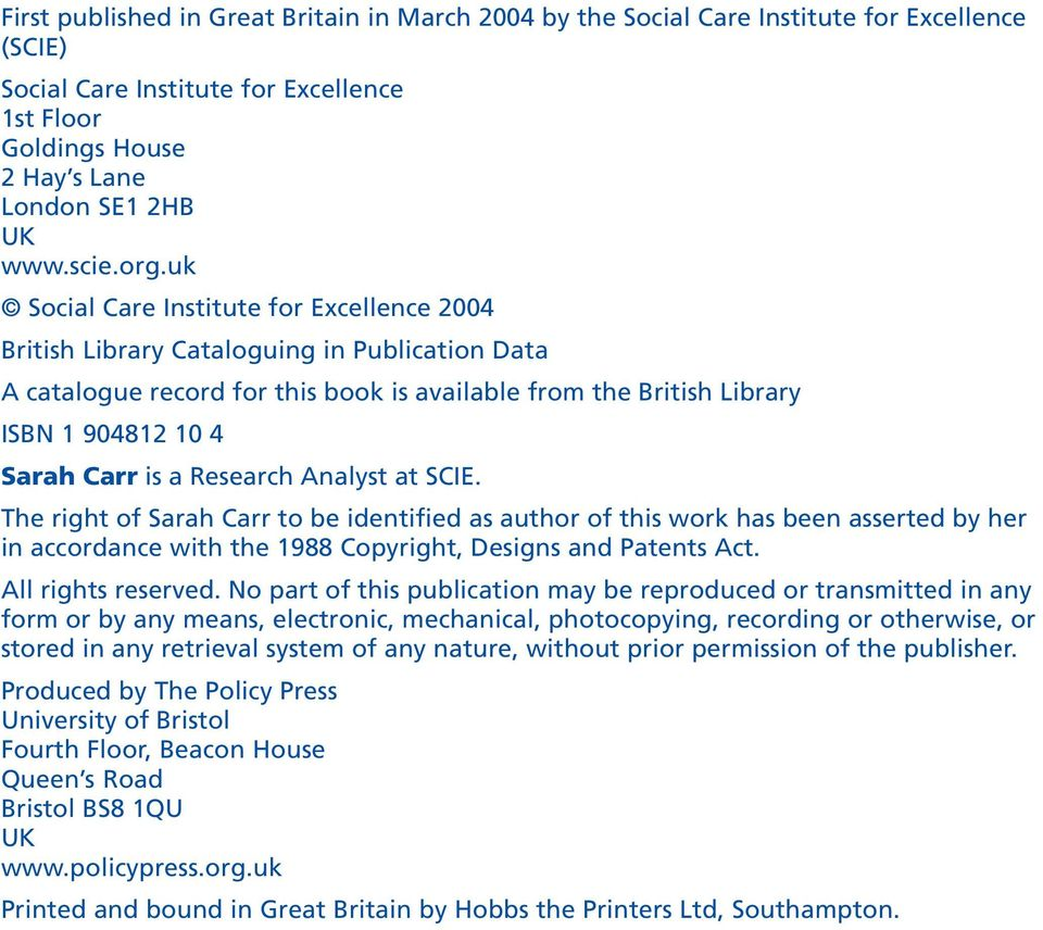 org.uk Social Care Institute for Excellence 2004 British Library Cataloguing in Publication Data A catalogue record for this book is available from the British Library ISBN 1 904812 10 4 Sarah Carr