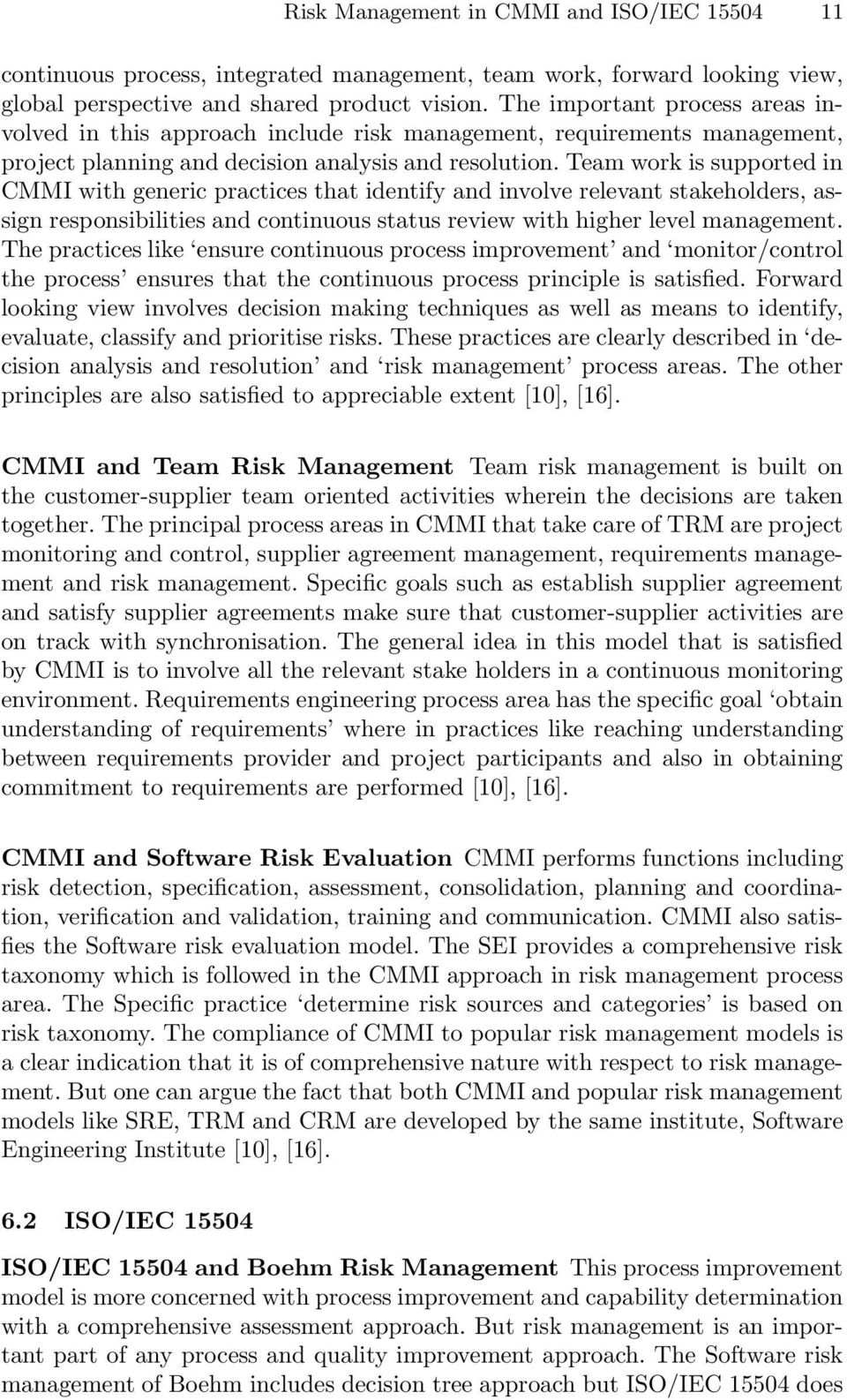 Team work is supported in CMMI with generic practices that identify and involve relevant stakeholders, assign responsibilities and continuous status review with higher level management.