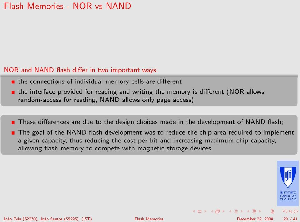 development of NAND flash; The goal of the NAND flash development was to reduce the chip area required to implement a given capacity, thus reducing the cost-per-bit and