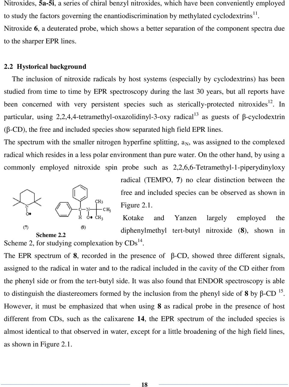 2 Hystorical background The inclusion of nitroxide radicals by host systems (especially by cyclodextrins) has been studied from time to time by EPR spectroscopy during the last 30 years, but all