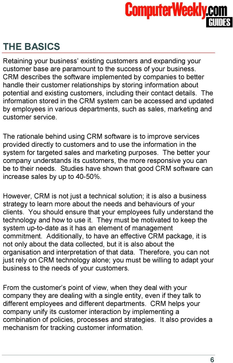 The information stored in the CRM system can be accessed and updated by employees in various departments, such as sales, marketing and customer service.
