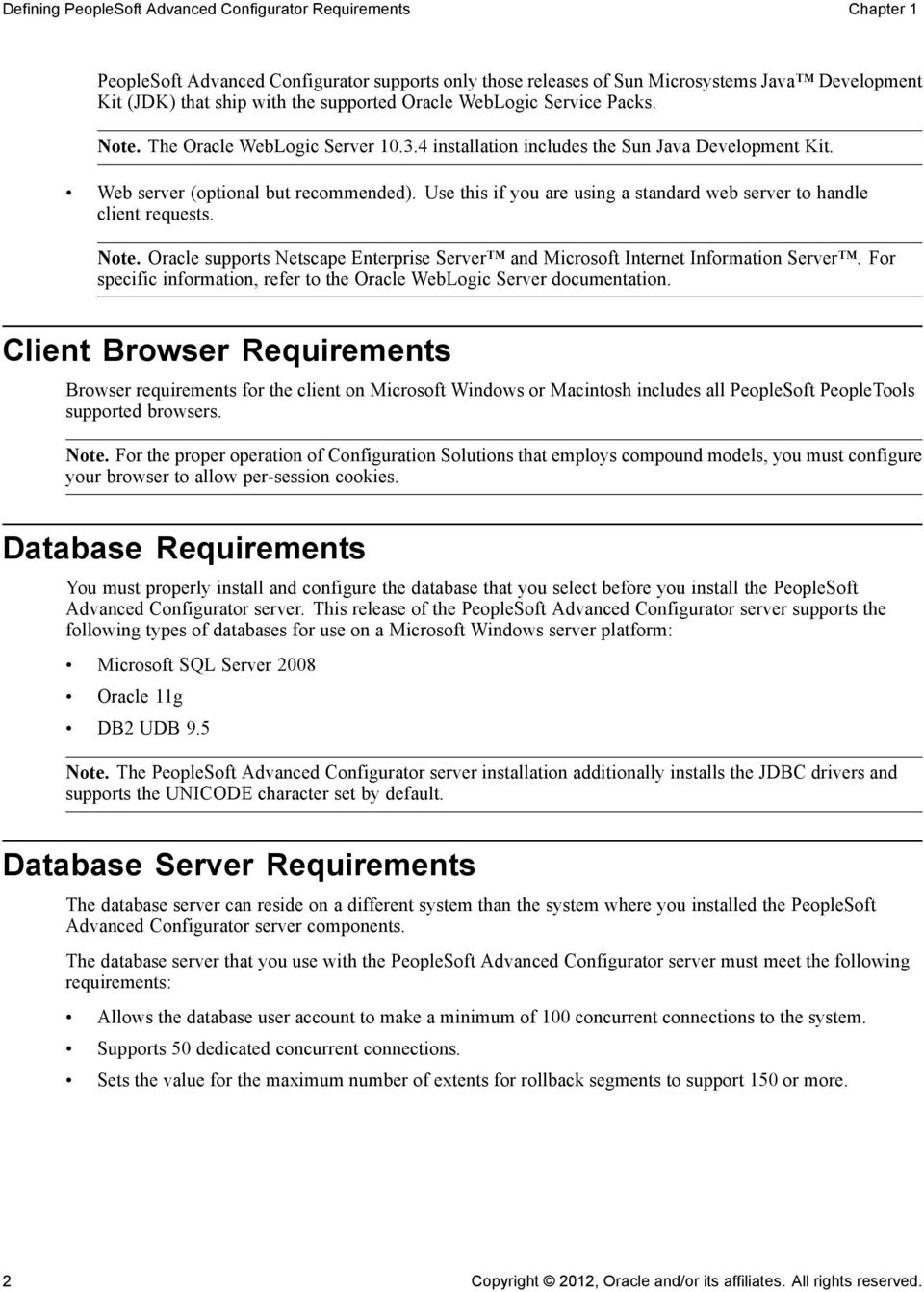 Use this if you are using a standard web server to handle client requests. Note. Oracle supports Netscape Enterprise Server and Microsoft Internet Information Server.
