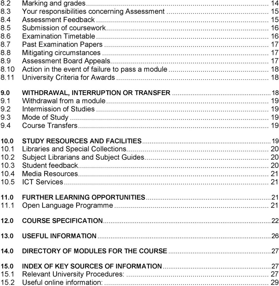 0 WITHDRAWAL, INTERRUPTION OR TRANSFER...18 9.1 Withdrawal from a module... 19 9.2 Intermission of Studies... 19 9.3 Mode of Study... 19 9.4 Course Transfers... 19 10.0 STUDY RESOURCES AND FACILITIES.