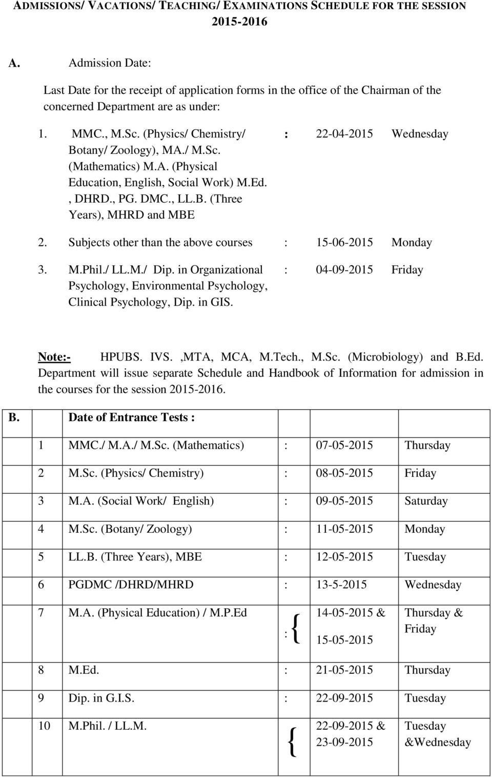 A. (Physical Education, English, Social Work) M.Ed., DHRD., PG. DMC., LL.B. (Three Years), MHRD and MBE : 22-04-2015 Wednesday 2. Subjects other than the above courses : 15-06-2015 Monday 3. M.Phil.