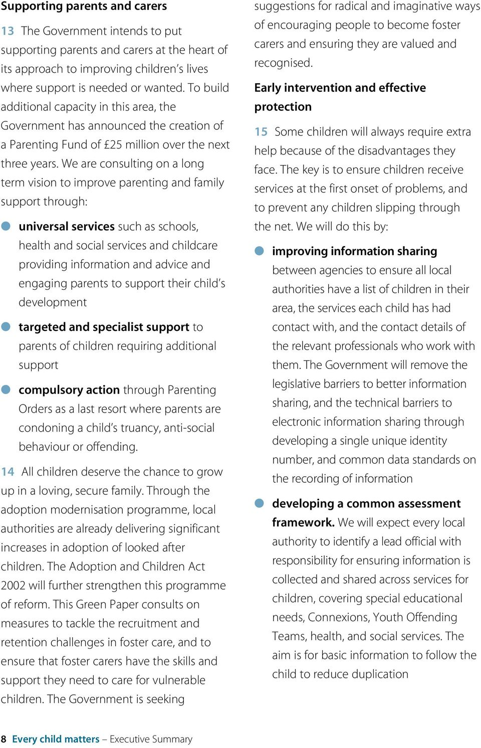 We are consulting on a long term vision to improve parenting and family support through: universal services such as schools, health and social services and childcare providing information and advice