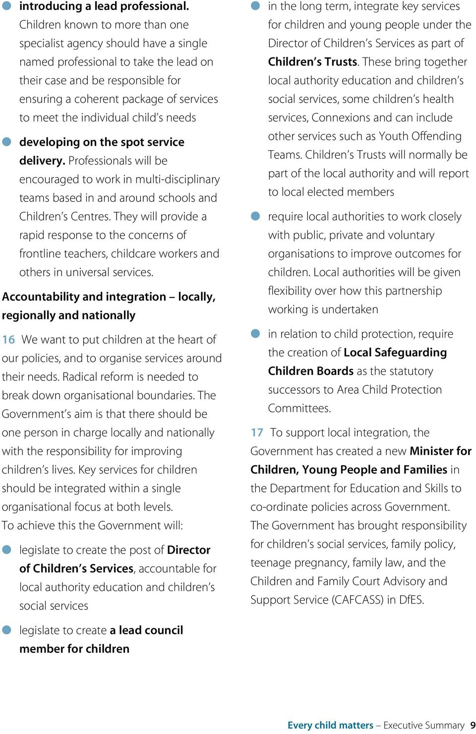 individual child s needs developing on the spot service delivery. Professionals will be encouraged to work in multi-disciplinary teams based in and around schools and Children s Centres.