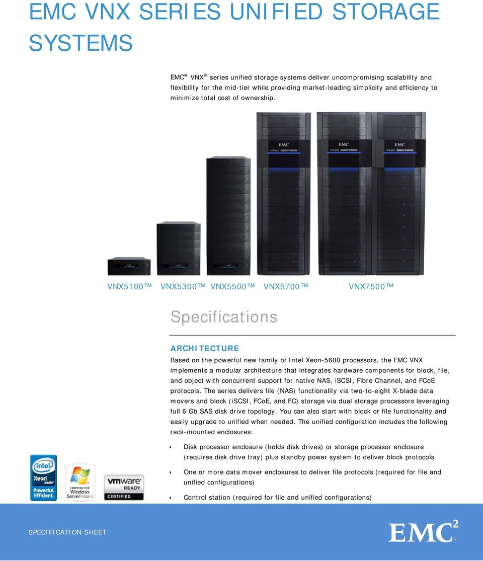 VNX5100 VNX5300 VNX5500 VNX5700 VNX7500 Specifications ARCHITECTURE Based on the ful new family of Intel Xeon-5600 processors, the EMC VNX implements a modular architecture that integrates hardware