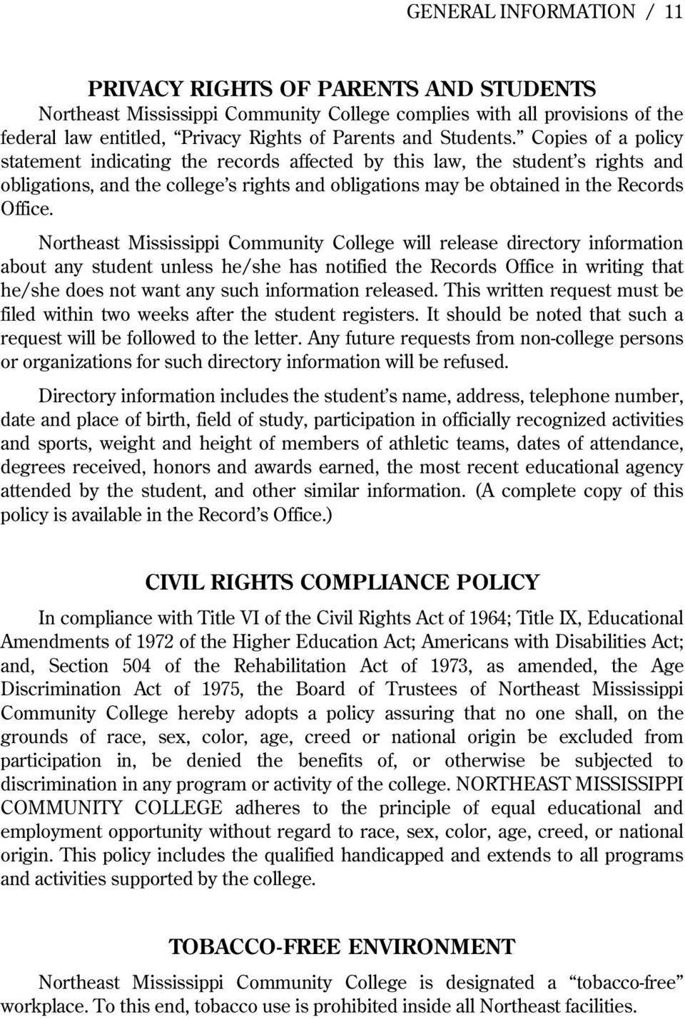 Copies of a policy statement indicating the records affected by this law, the student s rights and obligations, and the college s rights and obligations may be obtained in the Records Office.