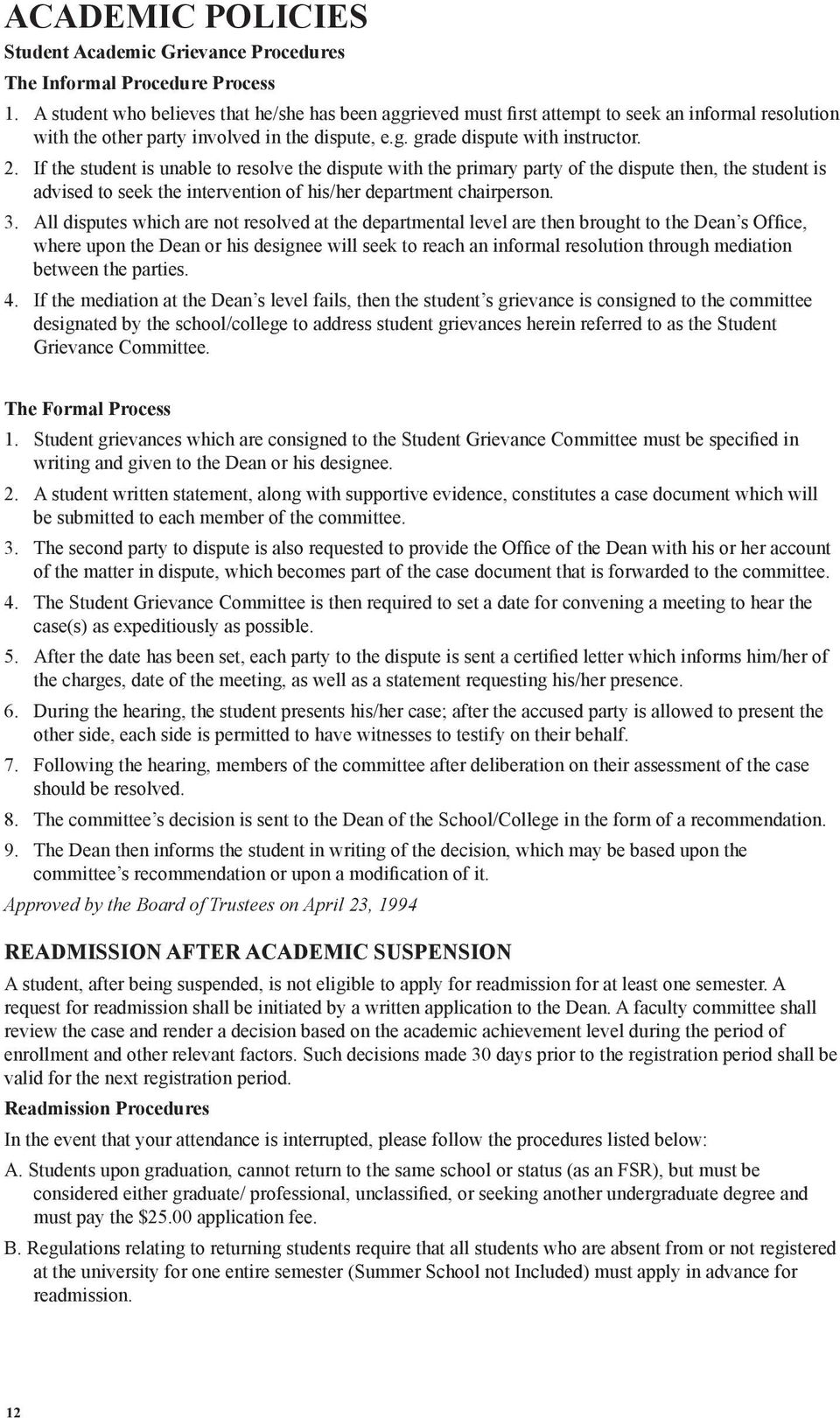 If the student is unable to resolve the dispute with the primary party of the dispute then, the student is advised to seek the intervention of his/her department chairperson. 3.