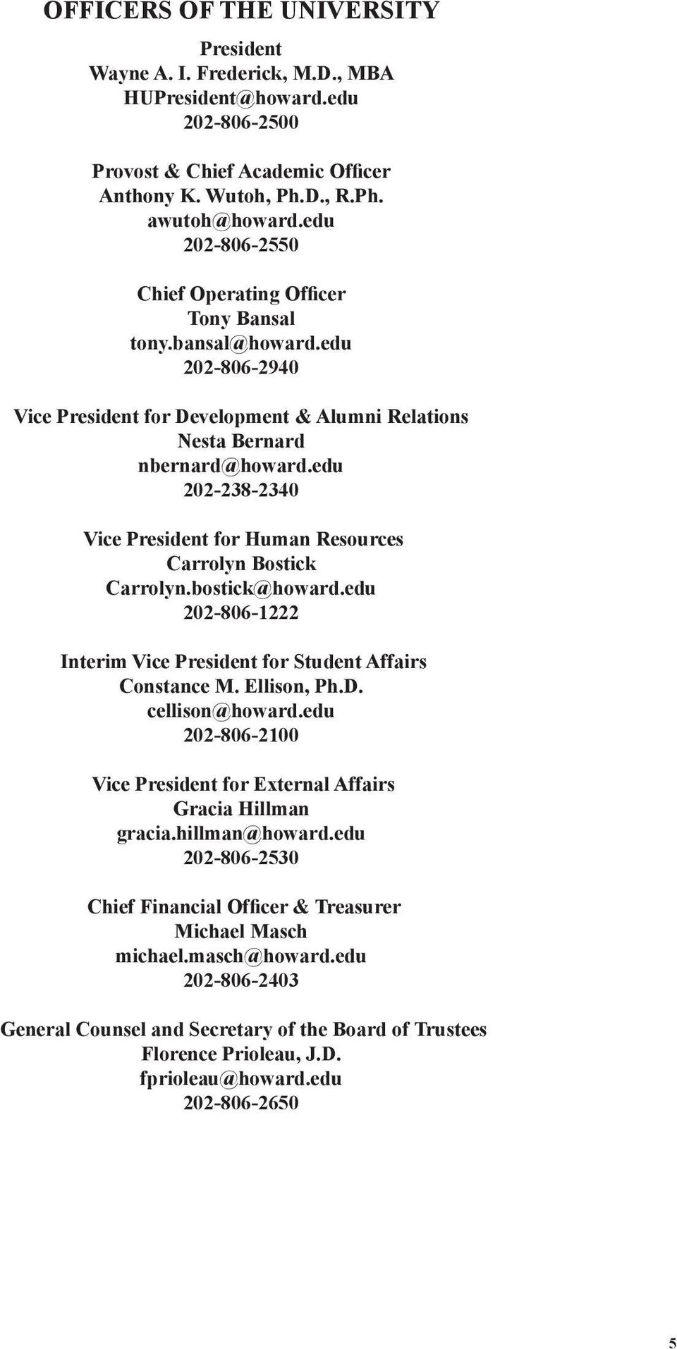 edu 202-238-2340 Vice President for Human Resources Carrolyn Bostick Carrolyn.bostick@howard.edu 202-806-1222 Interim Vice President for Student Affairs Constance M. Ellison, Ph.D. cellison@howard.