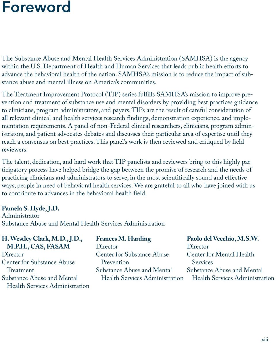 The Treatment Improvement Protocol (TIP) series fulfills SAMHSA s mission to improve prevention and treatment of substance use and mental disorders by providing best practices guidance to clinicians,