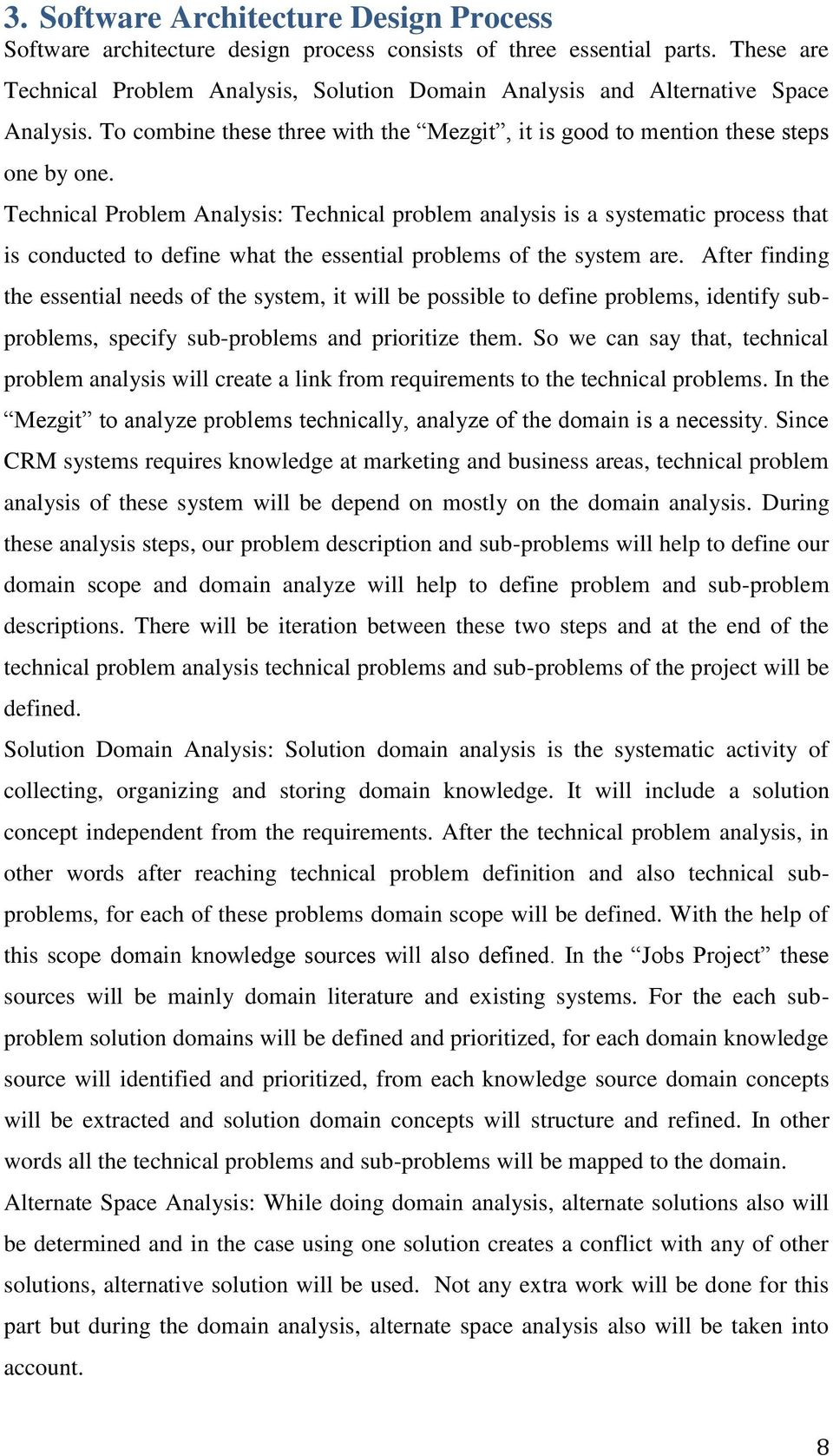 Technical Problem Analysis: Technical problem analysis is a systematic process that is conducted to define what the essential problems of the system are.