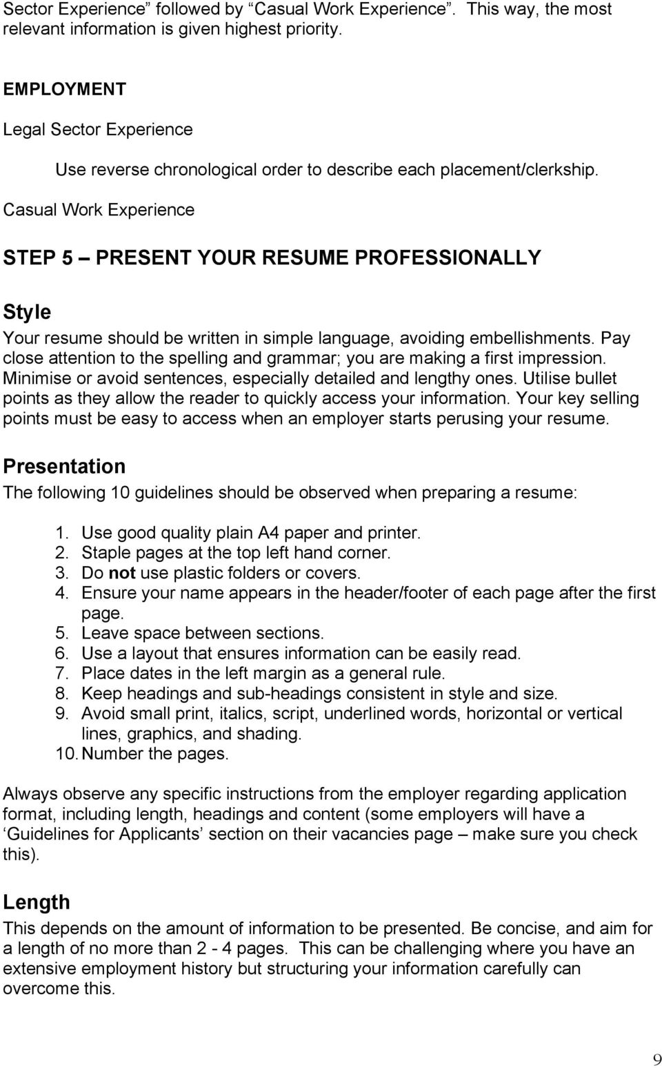 Casual Work Experience STEP 5 PRESENT YOUR RESUME PROFESSIONALLY Style Your resume should be written in simple language, avoiding embellishments.