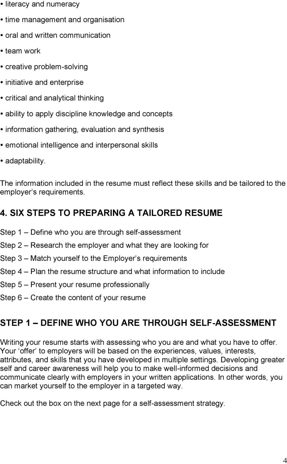 The information included in the resume must reflect these skills and be tailored to the employer s requirements. 4.