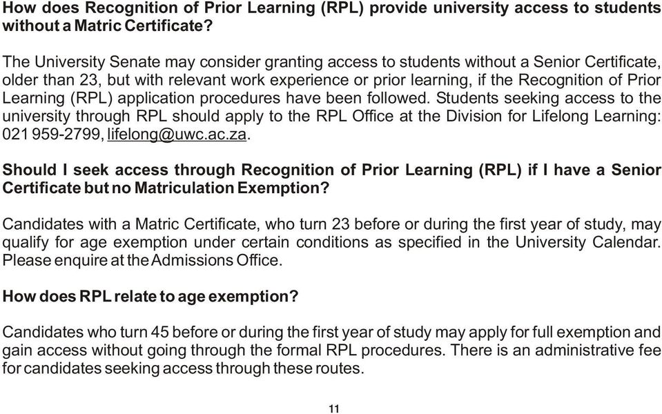 (RPL) application procedures have been followed. Students seeking access to the university through RPL should apply to the RPL Office at the Division for Lifelong Learning: 021 959-2799, lifelong@uwc.