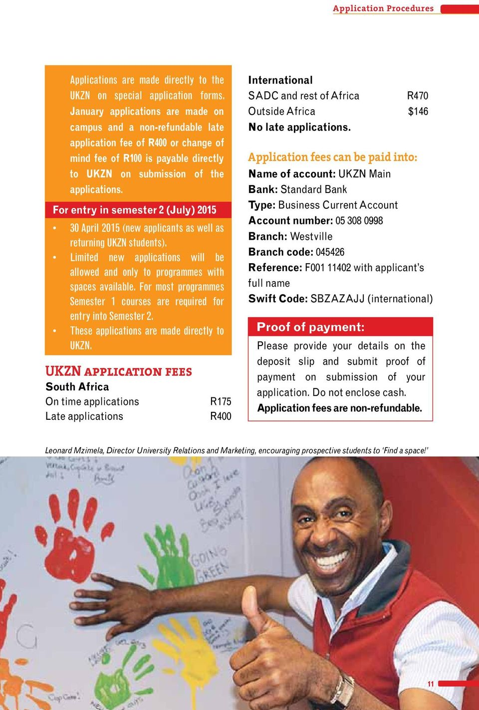 For entry in semester 2 (July) 2015 30 April 2015 (new applicants as well as returning UKZN students). Limited new applications will be allowed and only to programmes with spaces available.