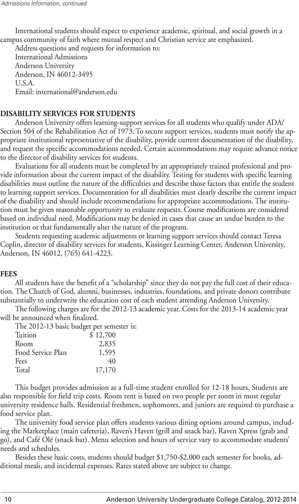 edu DISABILITY SERVICES FOR STUDENTS Anderson University offers learning-support services for all students who qualify under ADA/ Section 504 of the Rehabilitation Act of 1973.