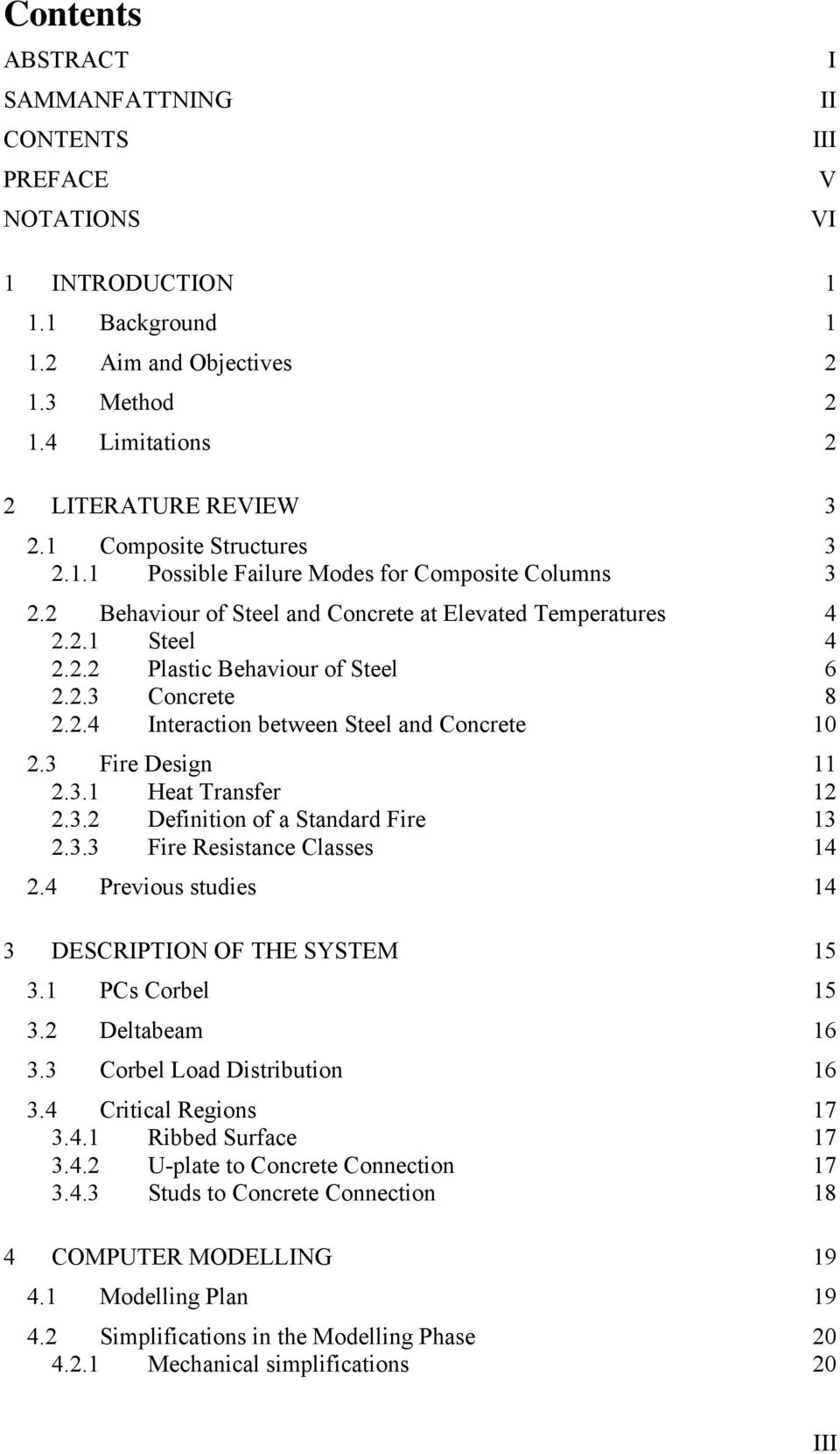 2.4 Interaction between Steel and Concrete 10 2.3 Fire Design 11 2.3.1 Heat Transfer 12 2.3.2 Definition of a Standard Fire 13 2.3.3 Fire Resistance Classes 14 2.