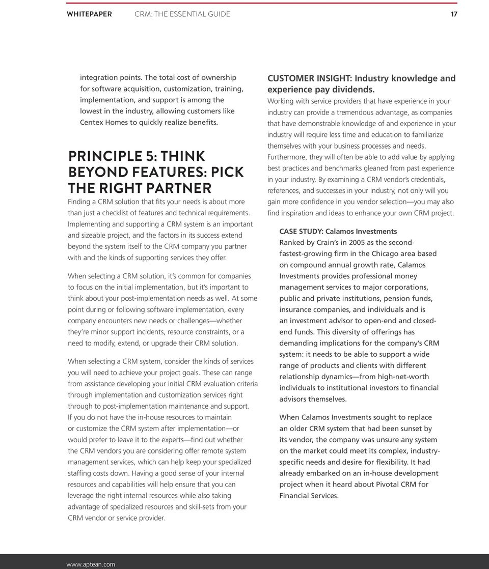 benefits. PRINCIPLE 5: THINK BEYOND FEATURES: PICK THE RIGHT PARTNER Finding a CRM solution that fits your needs is about more than just a checklist of features and technical requirements.