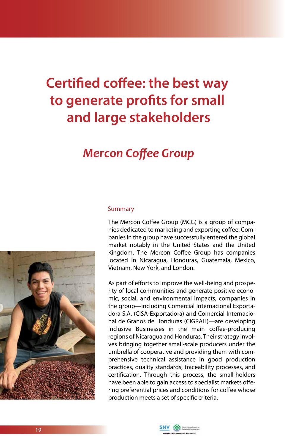 The Mercon Coffee Group has companies located in Nicaragua, Honduras, Guatemala, Mexico, Vietnam, New York, and London.