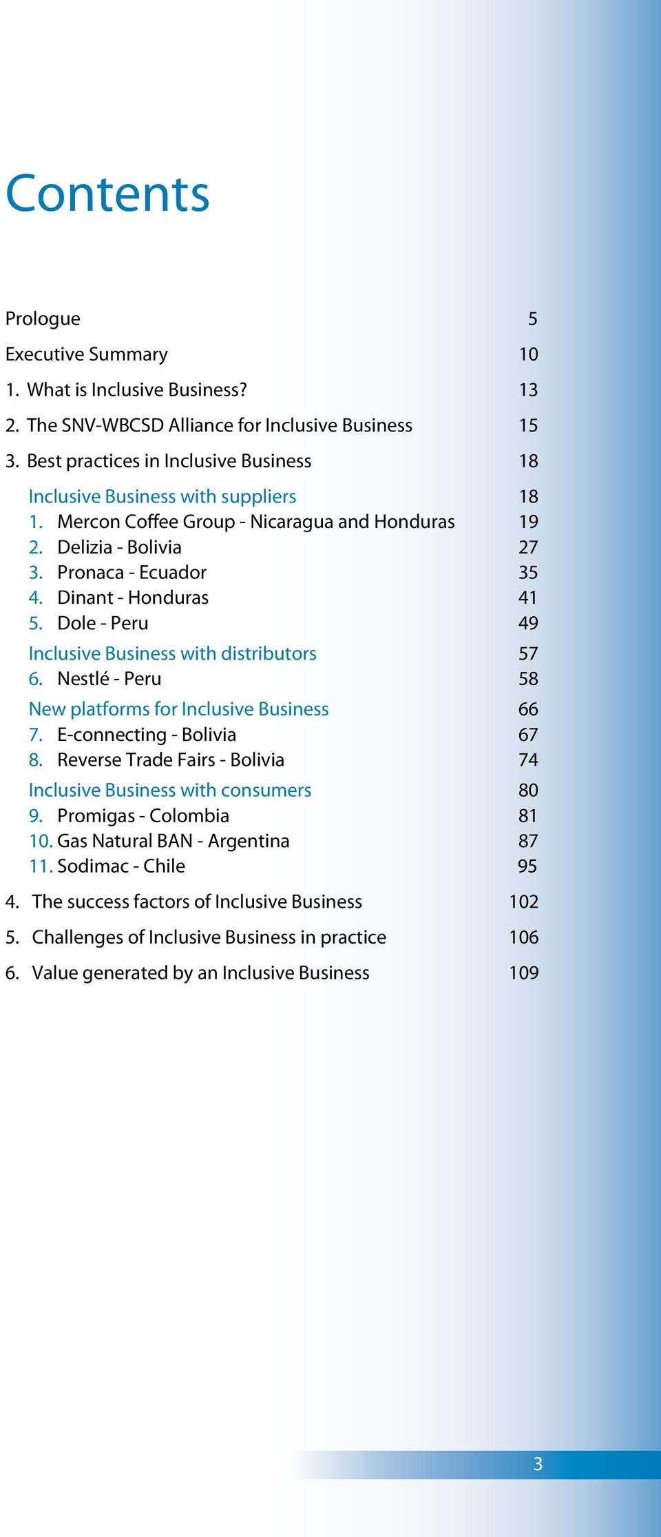 Dinant - Honduras 41 5. Dole - Peru 49 Inclusive Business with distributors 57 6. Nestlé - Peru 58 New platforms for Inclusive Business 66 7. E-connecting - Bolivia 67 8.