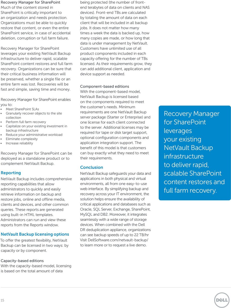 Recovery Manager for SharePoint leverages your existing NetVault Backup infrastructure to deliver rapid, scalable SharePoint content restores and full farm recovery.