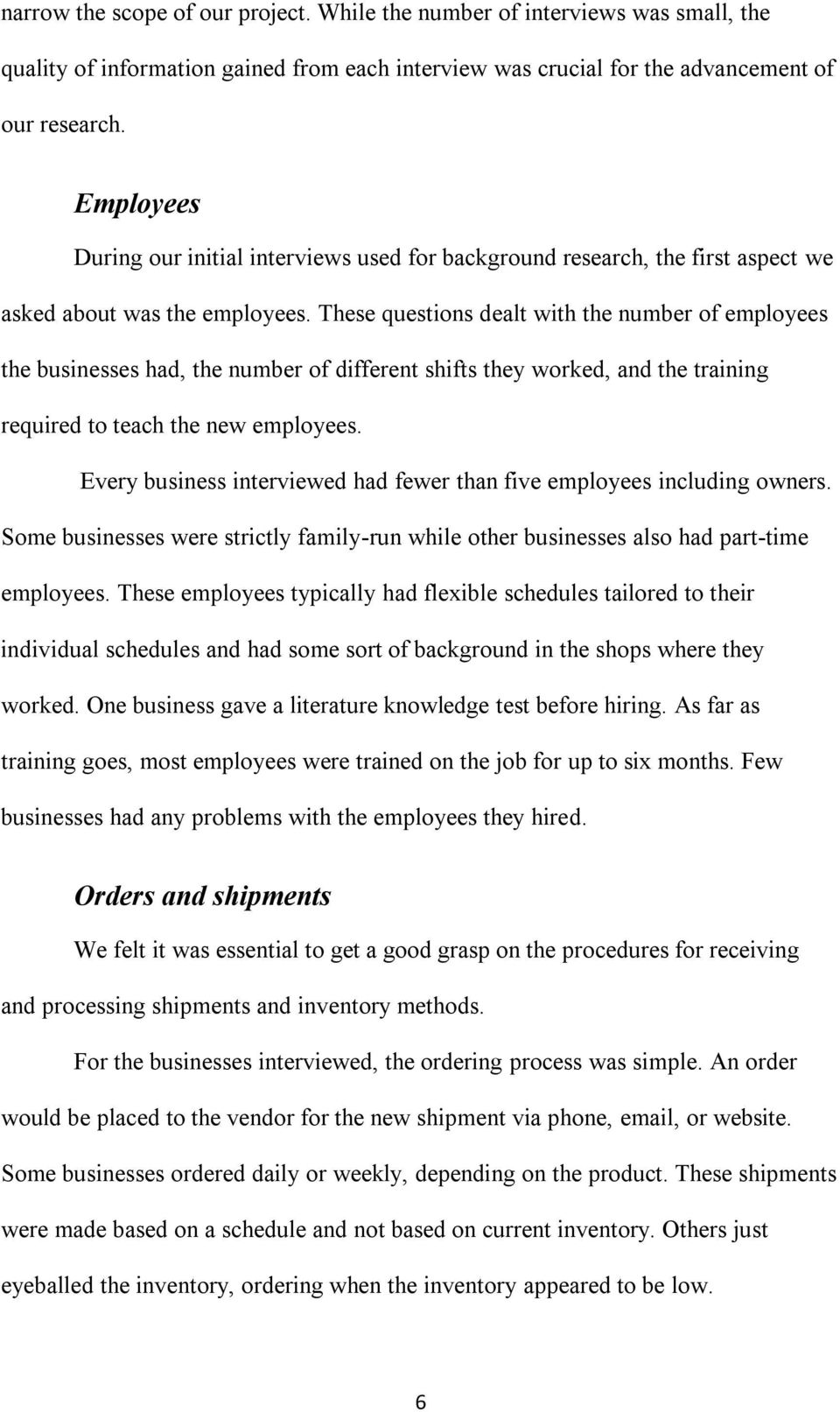 These questions dealt with the number of employees the businesses had, the number of different shifts they worked, and the training required to teach the new employees.
