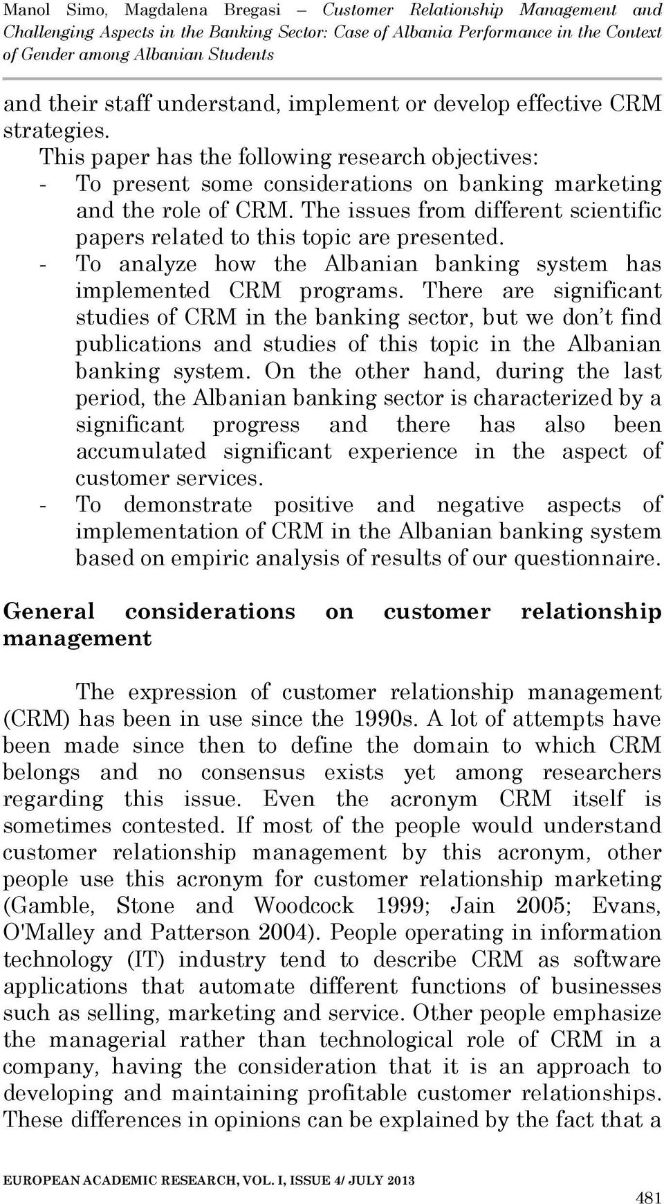 There are significant studies of CRM in the banking sector, but we don t find publications and studies of this topic in the Albanian banking system.