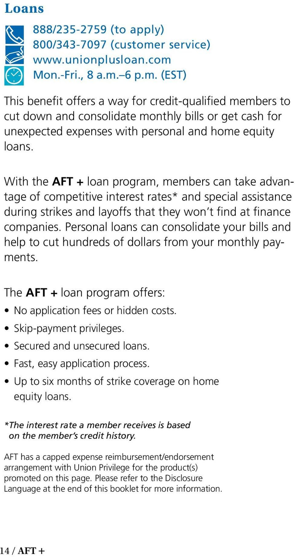 Mon.-Fri., 8 a.m. 6 p.m. (EST) This benefit offers a way for credit-qualified members to cut down and consolidate monthly bills or get cash for unexpected expenses with personal and home equity loans.