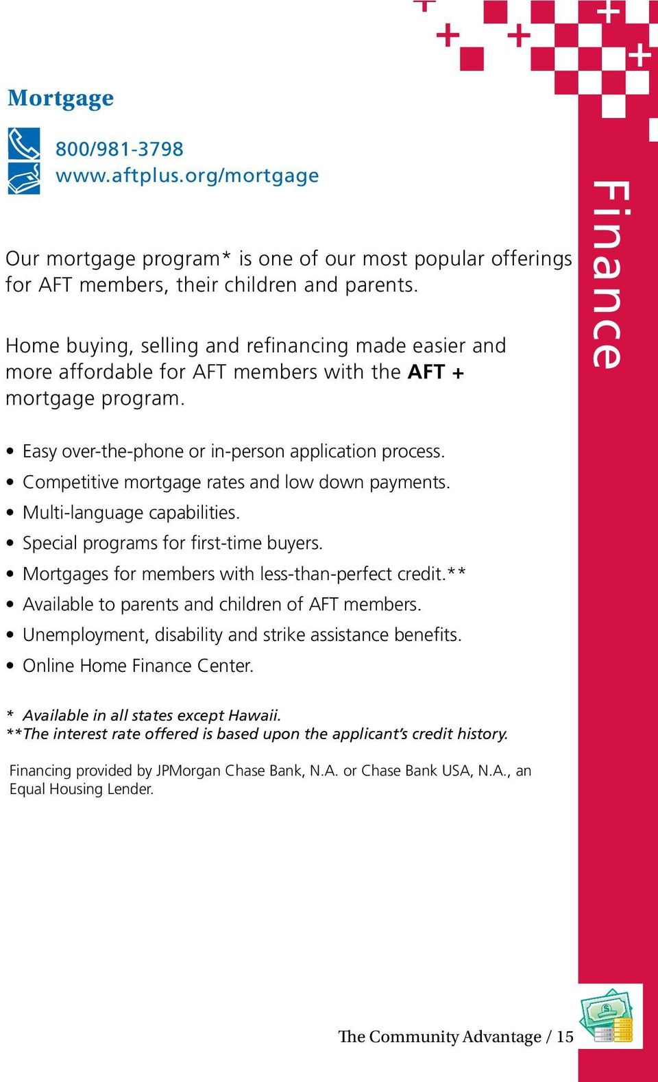 Competitive mortgage rates and low down payments. Multi-language capabilities. Special programs for first-time buyers. Mortgages for members with less-than-perfect credit.