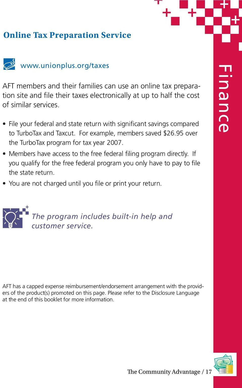 File your federal and state return with significant savings compared to TurboTax and Taxcut. For example, members saved $26.95 over the TurboTax program for tax year 2007.
