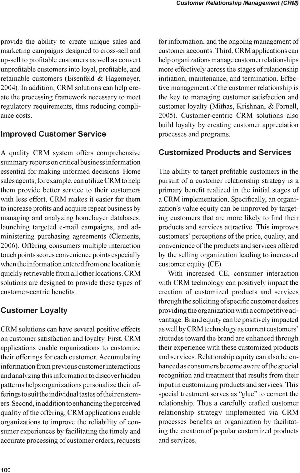 Improved Customer Service A quality CRM system offers comprehensive summary reports on critical business information essential for making informed decisions.
