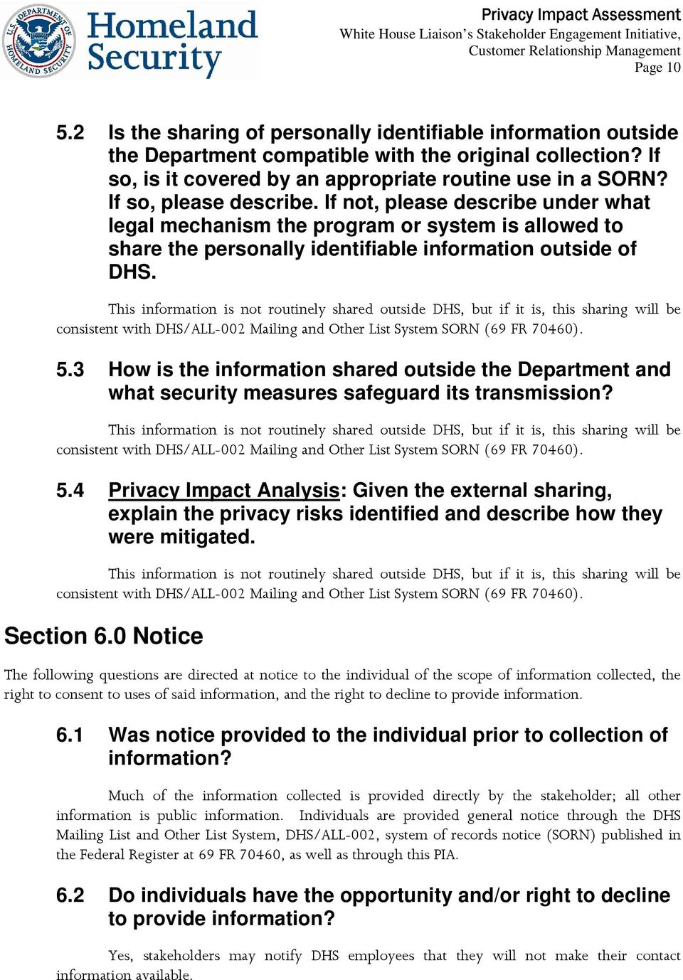 This information is not routinely shared outside DHS, but if it is, this sharing will be consistent with DHS/ALL-002 Mailing and Other List System SORN (69 FR 70460). 5.