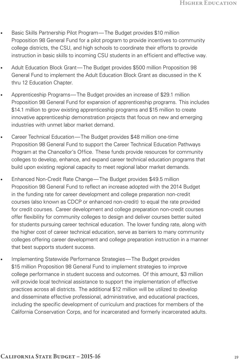 Adult Education Block Grant The Budget provides $500 million Proposition 98 General Fund to implement the Adult Education Block Grant as discussed in the K thru 12 Education Chapter.