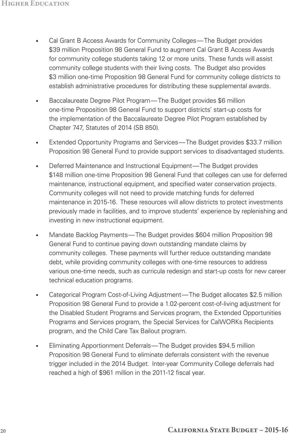 The Budget also provides $3 million one time Proposition 98 General Fund for community college districts to establish administrative procedures for distributing these supplemental awards.