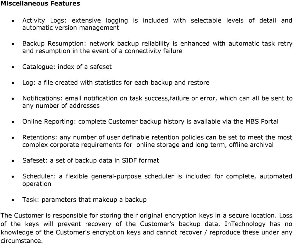 notification on task success,failure or error, which can all be sent to any number of addresses Online Reporting: complete Customer backup history is available via the MBS Portal Retentions: any