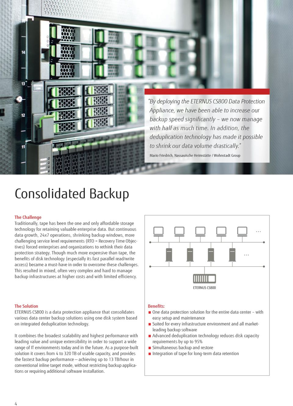 Mario Friedrich, Nassauische Heimstätte / Wohnstadt Group Consolidated Backup The Challenge Traditionally, tape has been the one and only affordable storage technology for retaining valuable