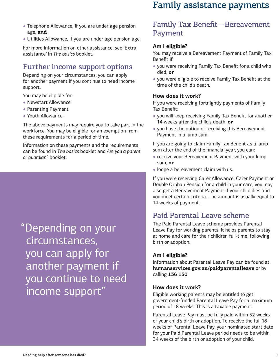 Further income support options Depending on your circumstances, you can apply for another payment if you continue to need income support.