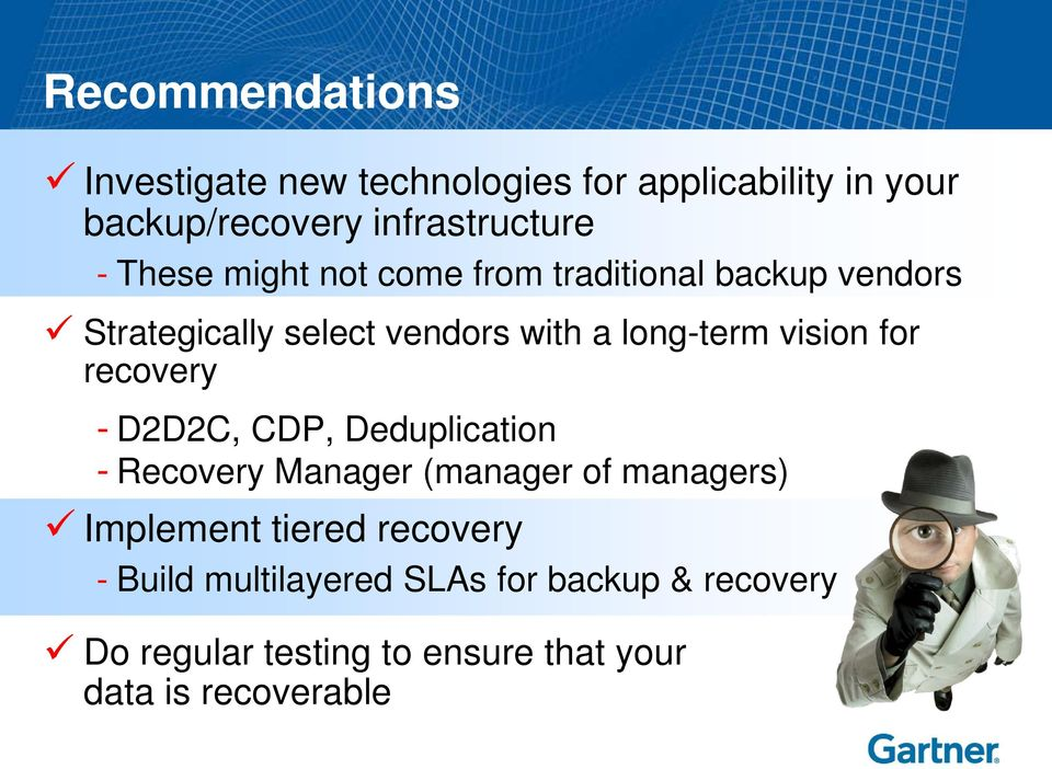 for recovery - D2D2C, CDP, Deduplication - Recovery Manager (manager of managers) Implement tiered