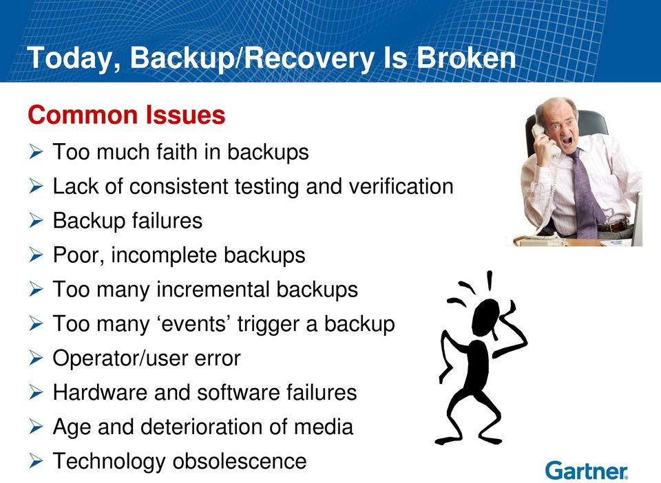 many incremental backups Too many events trigger a backup Operator/user error