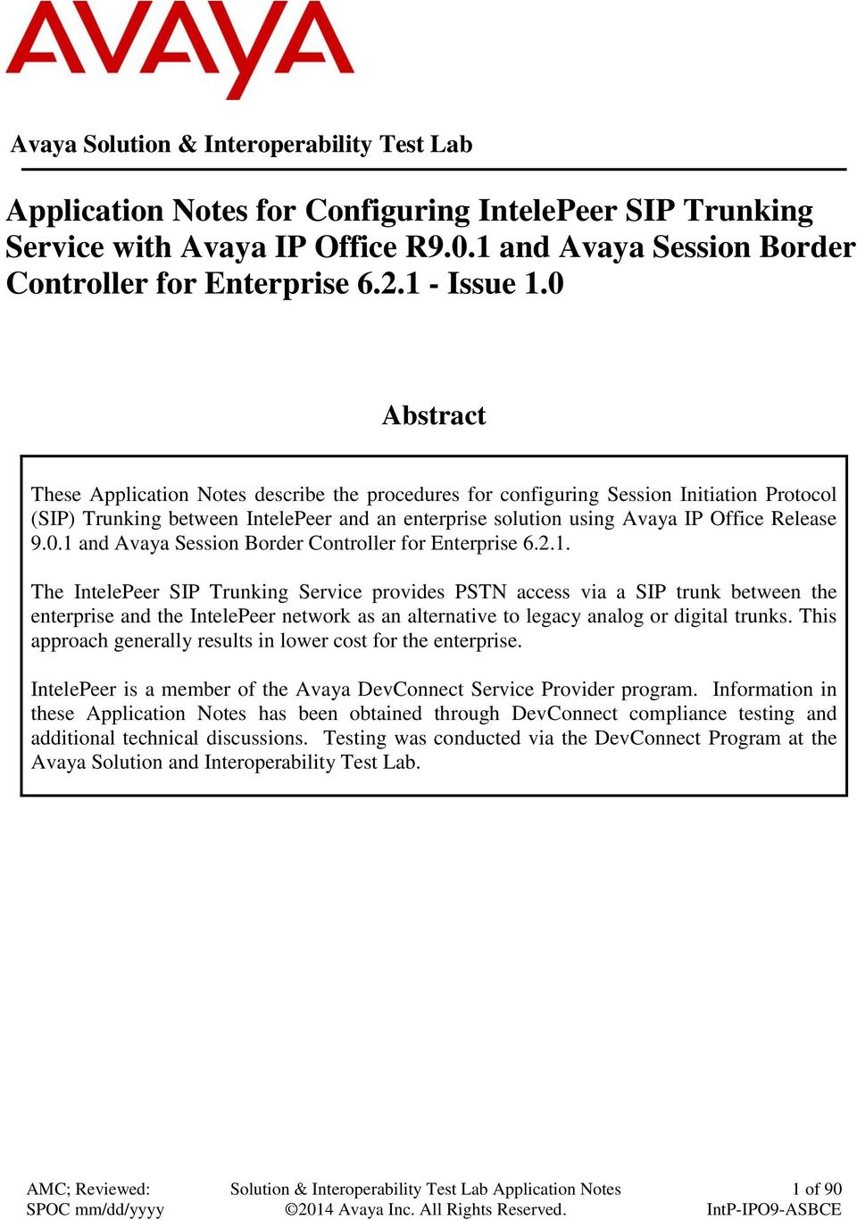 0 Abstract These Application Notes describe the procedures for configuring Session Initiation Protocol (SIP) Trunking between IntelePeer and an enterprise solution using Avaya IP Office Release 9.0.1 and Avaya Session Border Controller for Enterprise 6.