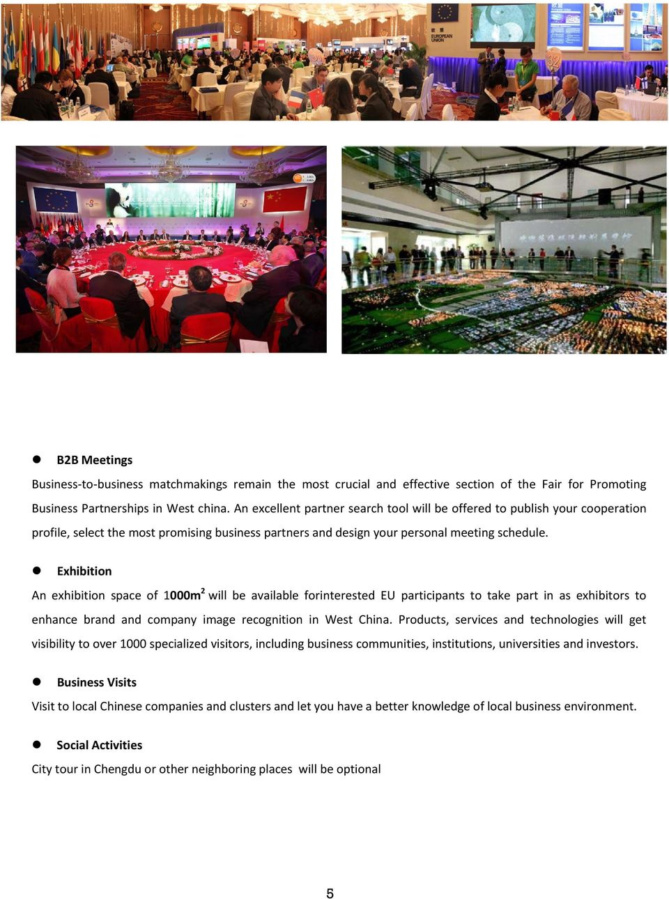 Exhibition An exhibition space of 1000m 2 will be available forinterested EU participants to take part in as exhibitors to enhance brand and company image recognition in West China.