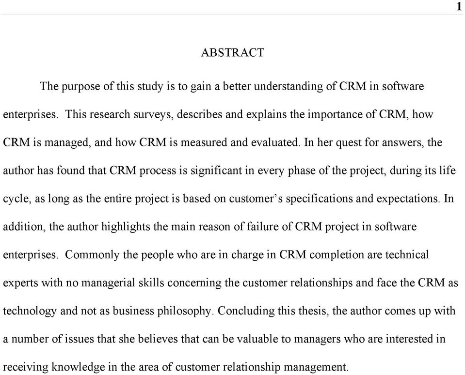 In her quest for answers, the author has found that CRM process is significant in every phase of the project, during its life cycle, as long as the entire project is based on customer s