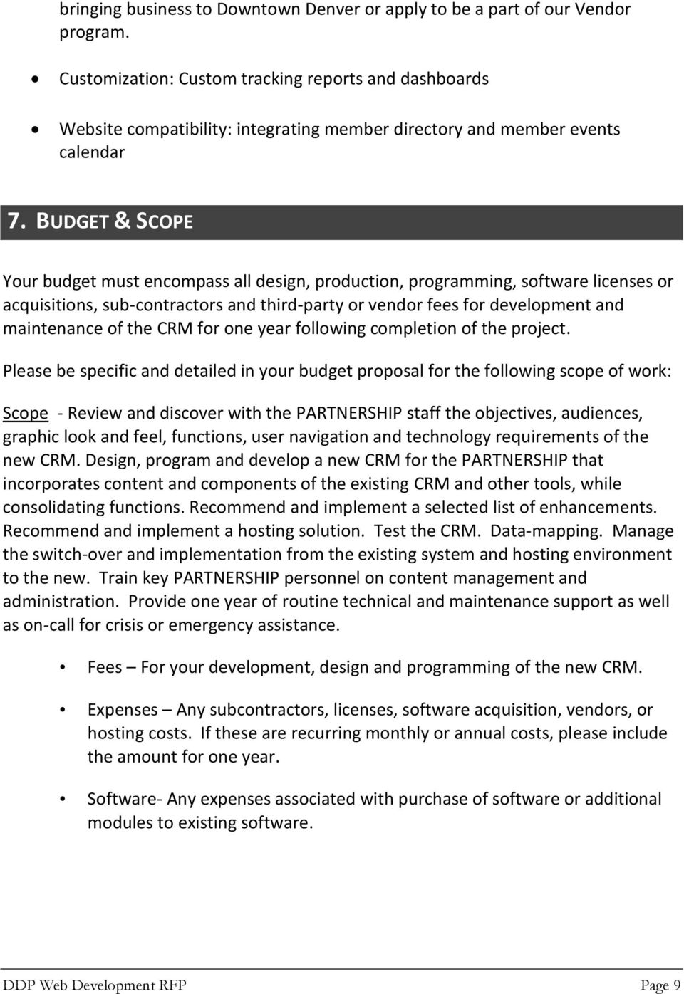 BUDGET & SCOPE Your budget must encompass all design, production, programming, software licenses or acquisitions, sub-contractors and third-party or vendor fees for development and maintenance of the