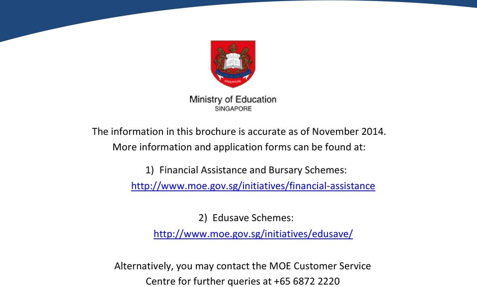 Schemes: http://www.moe.gov.sg/initiatives/financial-assistance 2) Edusave Schemes: http://www.