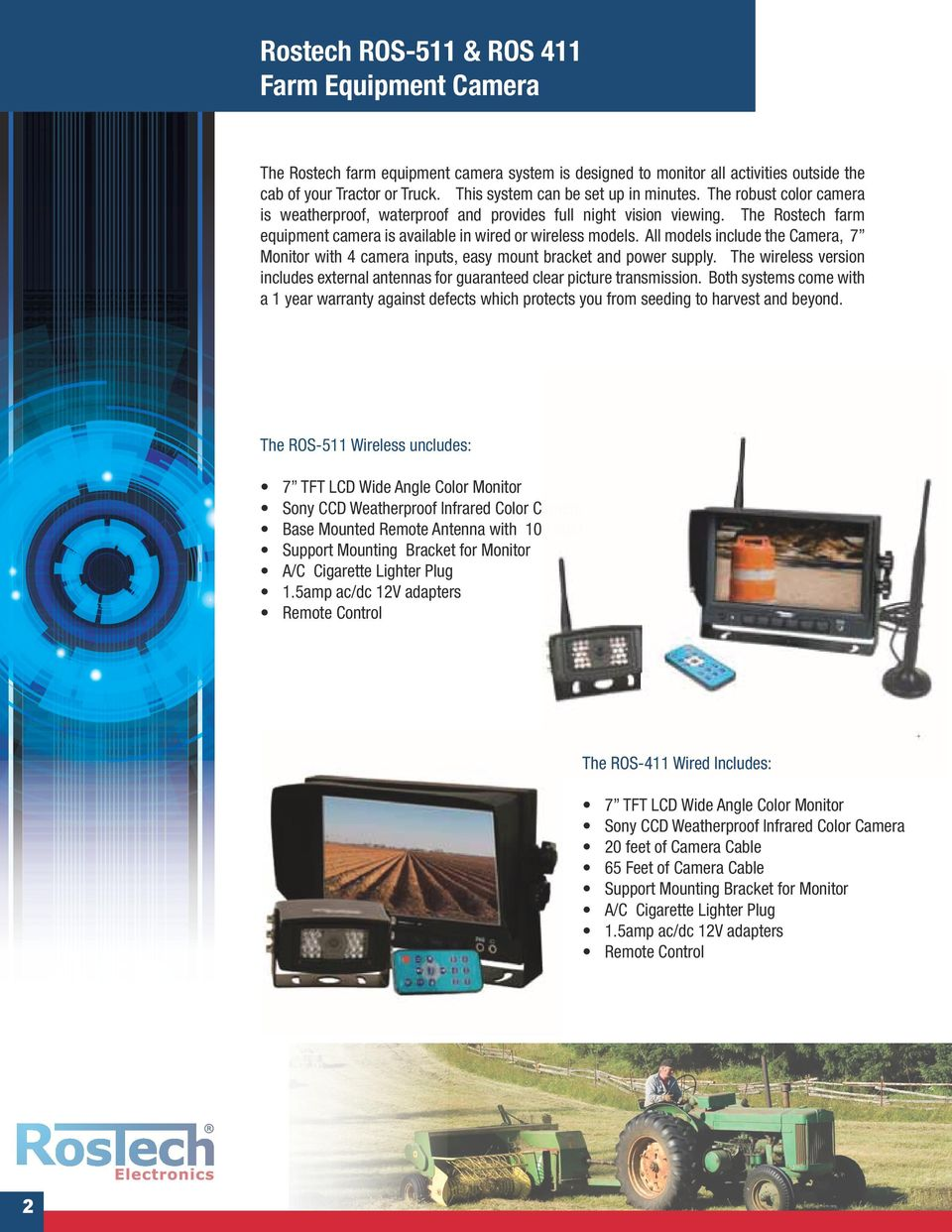 The Rostech farm equipment camera is available in wired or wireless models. All models include the Camera, 7 Monitor with 4 camera inputs, easy mount bracket and power supply.