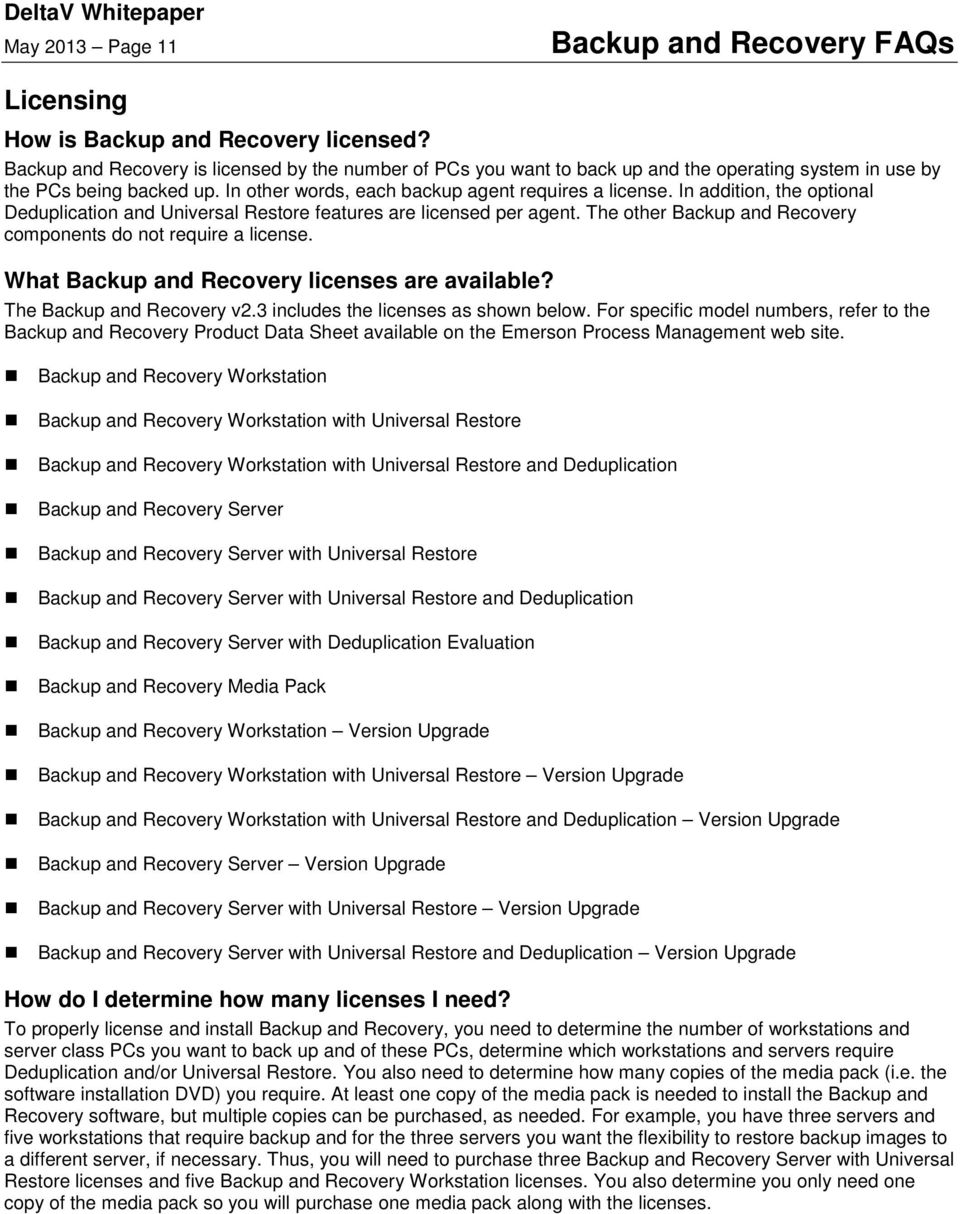 The other Backup and Recovery components do not require a license. What Backup and Recovery licenses are available? The Backup and Recovery v2.3 includes the licenses as shown below.