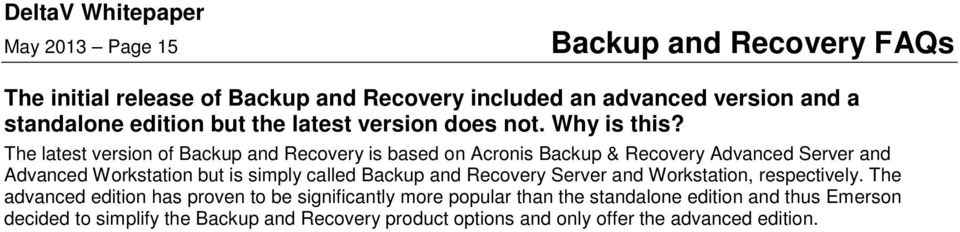 The latest version of Backup and Recovery is based on Acronis Backup & Recovery Advanced Server and Advanced Workstation but is simply called