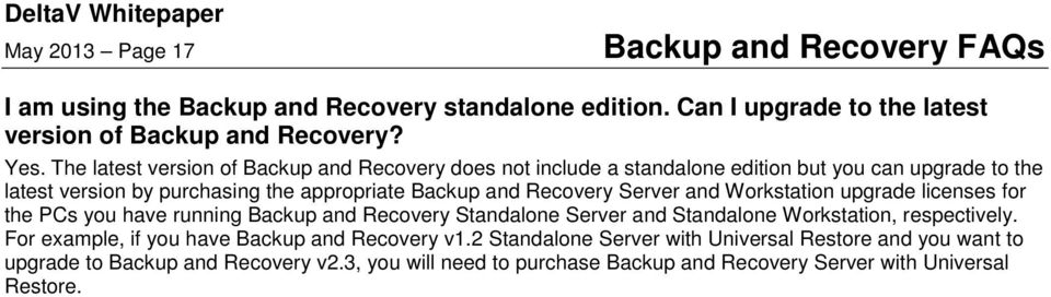 Recovery Server and Workstation upgrade licenses for the PCs you have running Backup and Recovery Standalone Server and Standalone Workstation, respectively.