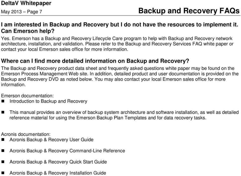 Please refer to the Backup and Recovery Services FAQ white paper or contact your local Emerson sales office for more information. Where can I find more detailed information on Backup and Recovery?